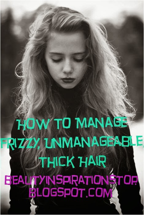 how to care for frizzyunmanageable or