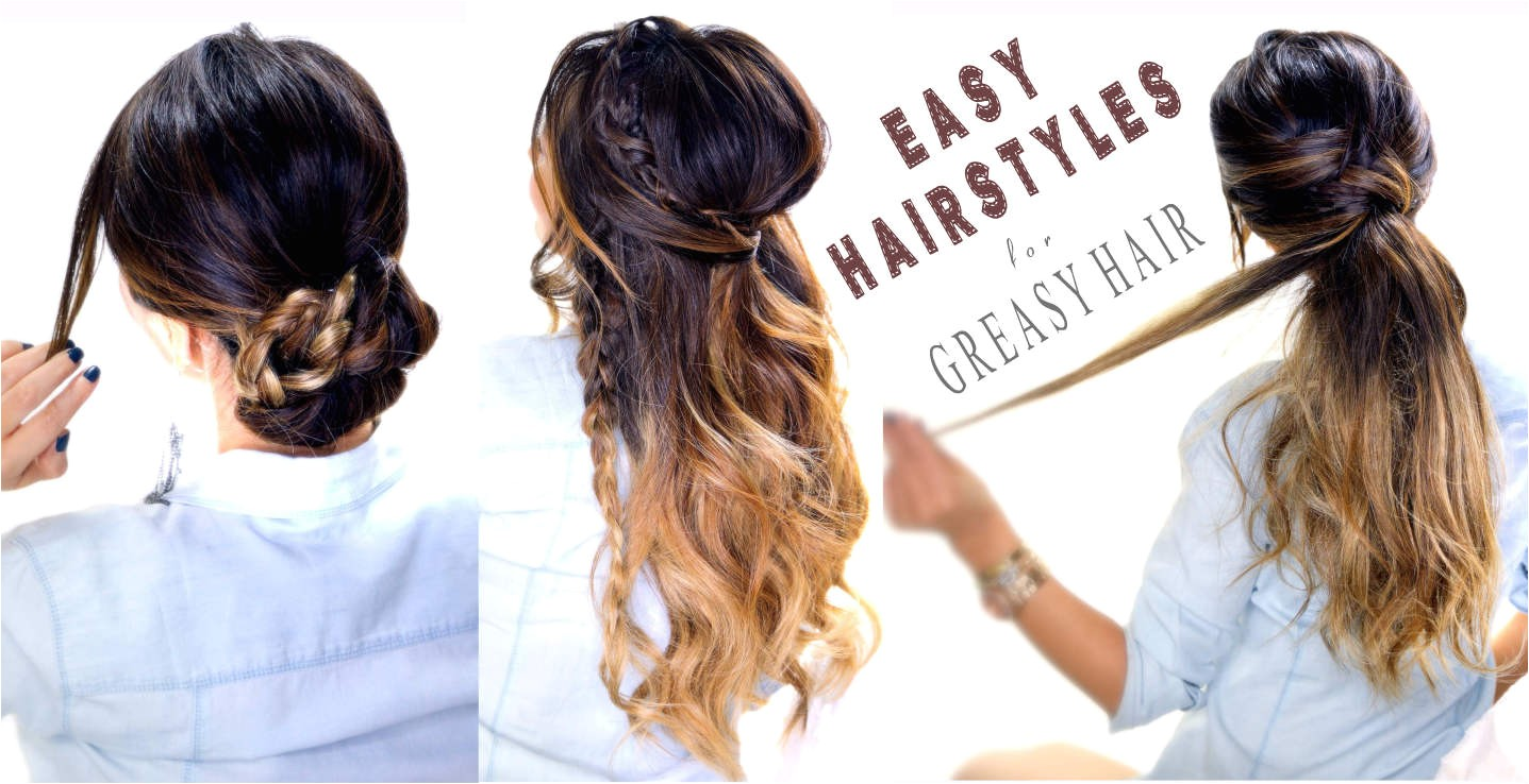 easy hairstyles for greasy hair