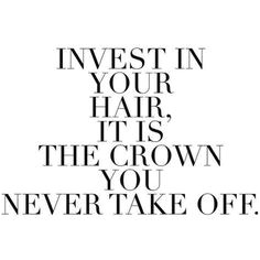 Invest in your hair and pamper yourself today e see us for a blow out