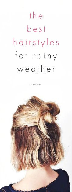 8 Foolproof Hairstyles to Withstand Rainy Weather