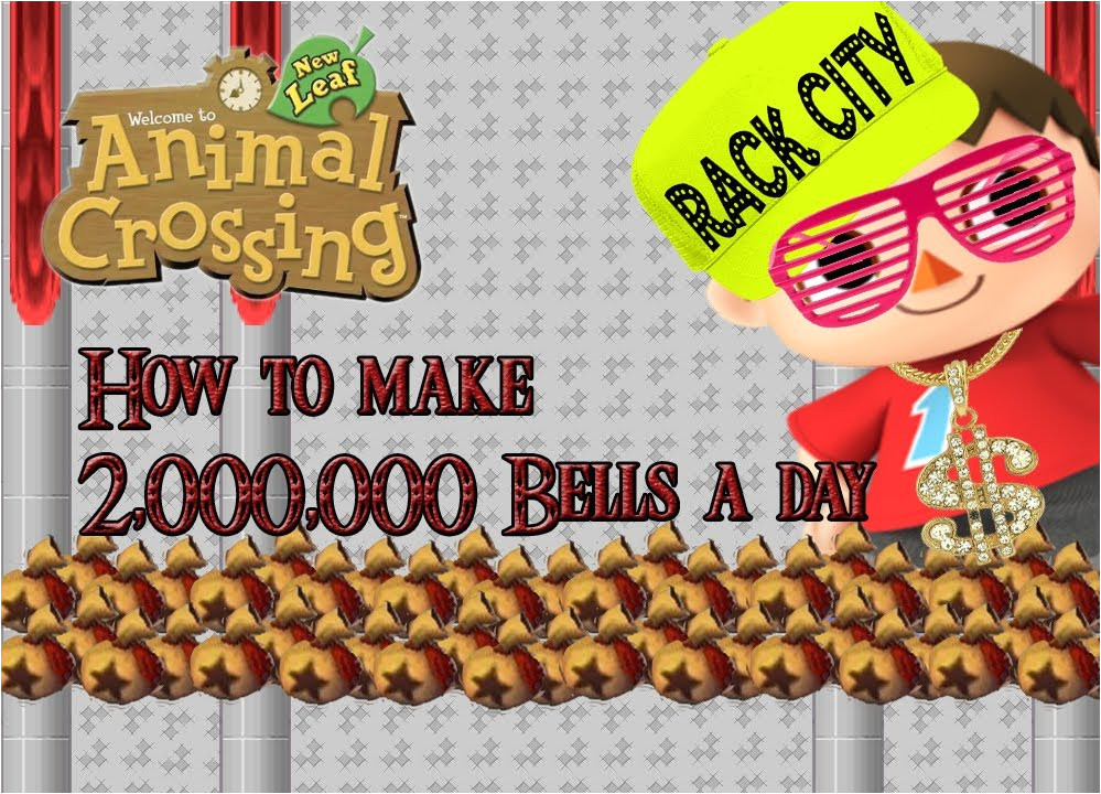 Animal Crossing New Leaf How to make more than 2 000 000 bells a day