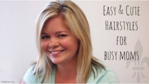 Easy Hairstyles for Busy Moms Easy and Cute Hairstyles for Busy Moms Life In Minnesota