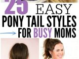 Easy Hairstyles for New Moms Quick and Easy Ponytail Hairstyles for Busy Moms
