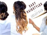 Quick Easy Hairstyles for Greasy Hair 4 Easy Hairstyles for Greasy Hair